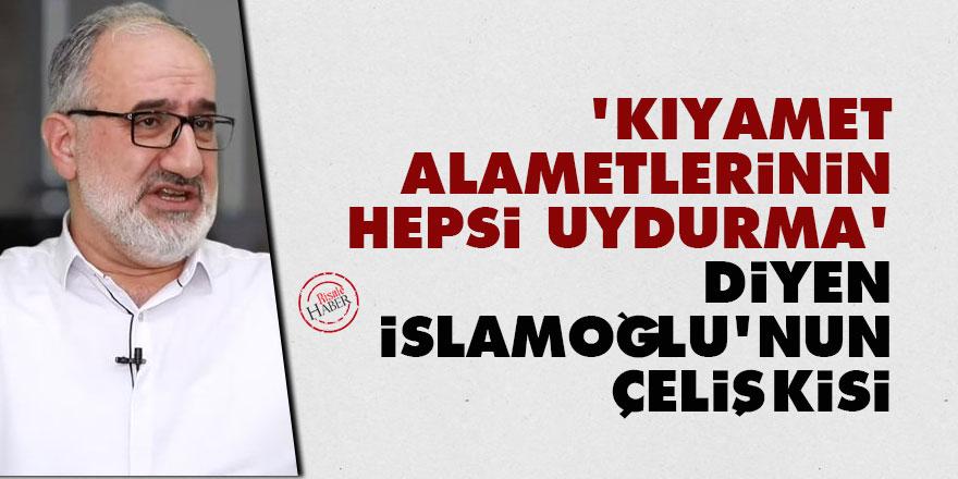 'Kıyamet alametlerinin hepsi uydurma' diyen Mustafa İslamoğlu'nun çelişkisi
