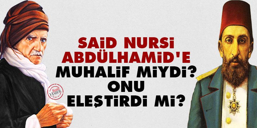 Said Nursi, Abdülhamid'e muhalif miydi? Onu eleştirdi mi?