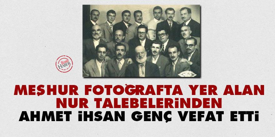 Meşhur fotoğrafta yer alan Nur talebelerinden Ahmet İhsan Genç vefat etti