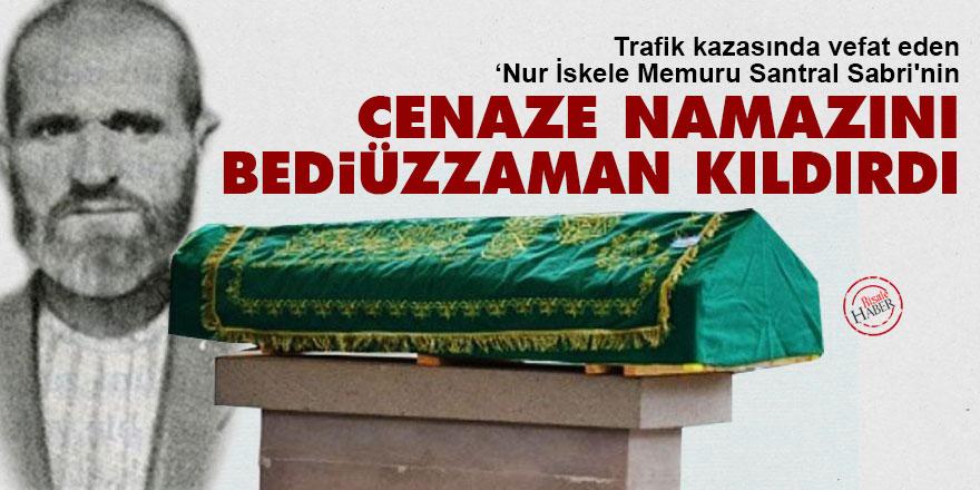 Trafik kazasında vefat eden Nur İskele Memuru Santral Sabri'nin cenaze namazını Bediüzzaman kıldırdı