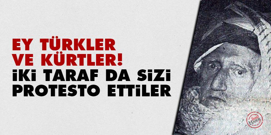 Ey Türkler ve Kürtler! İki taraf da sizi protesto ettiler