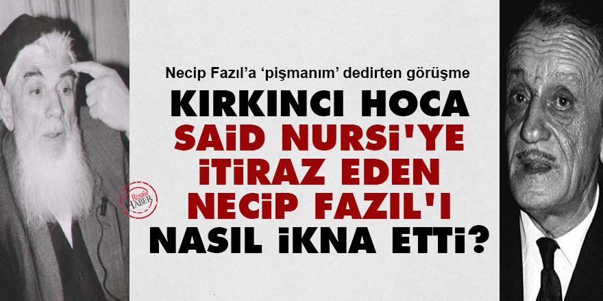 Kırkıncı Hoca, Said Nursi'ye itiraz eden Necip Fazıl'ı nasıl ikna etti?