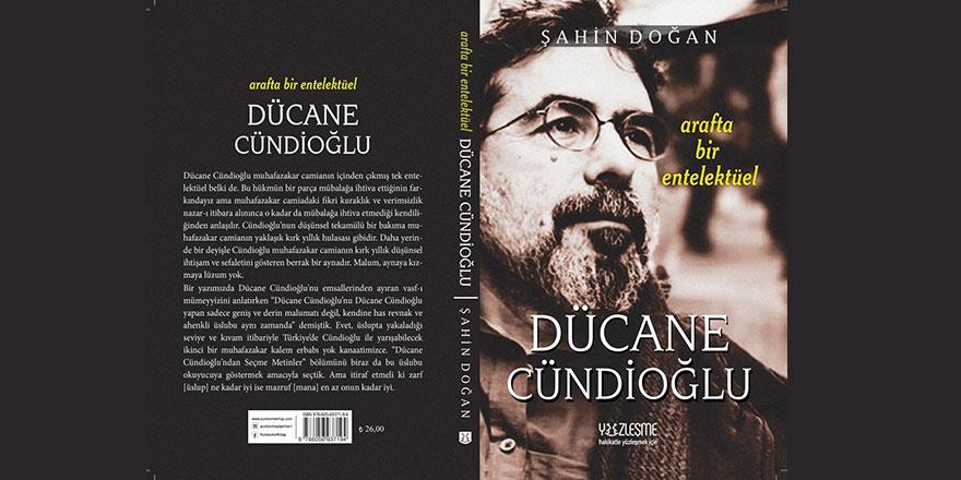 Şahin Doğan'ın 'Arafta Bir Entelektüel Dücane Cündioğlu' kitabı çıktı