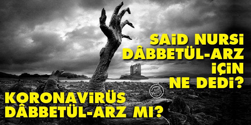 Koronavirüs Dâbbetül-arz mı? Said Nursi Dâbbetül-arz için ne dedi?