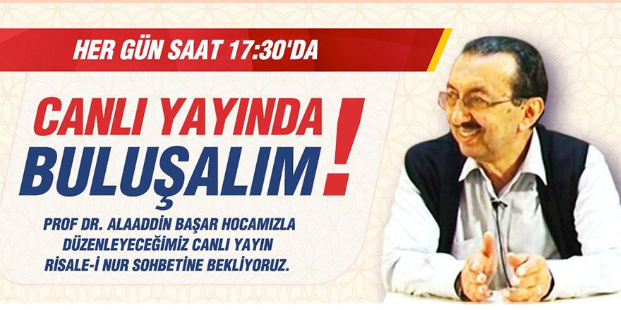 Prof. Alaaddin Başar ile her gün saat 17.30'da canlı Risale-i Nur sohbetleri