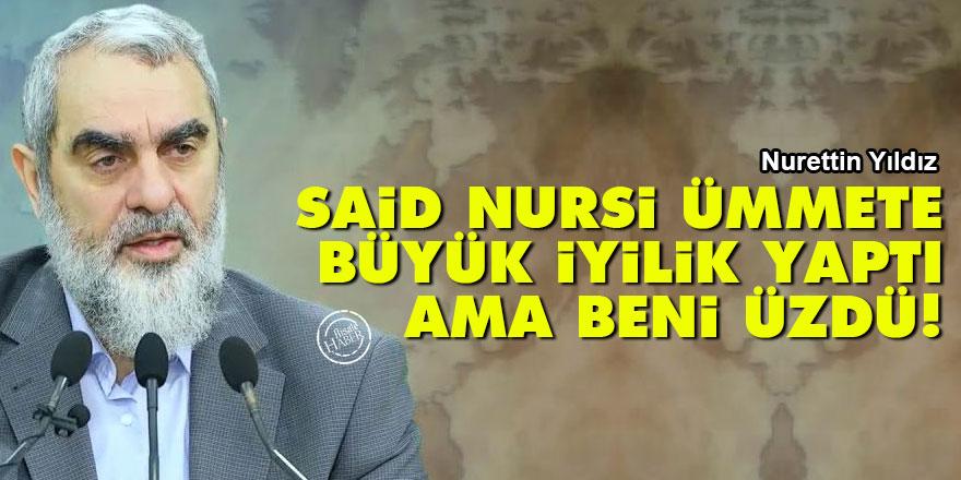 Nurettin Yıldız: Said Nursi, ümmete büyük iyilik yaptı ama beni üzdü