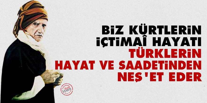 Biz Kürtlerin içtimaî hayatı, Türklerin hayat ve saadetinden neş'et eder