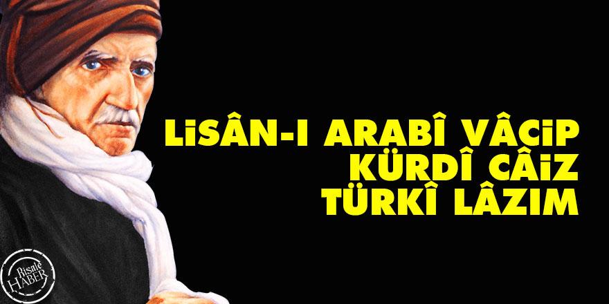 Lisân-ı Arabî vâcip, Kürdî câiz, Türkî lâzım