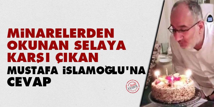 Minarelerden okunan selaya karşı çıkan Mustafa İslamoğlu'na cevap