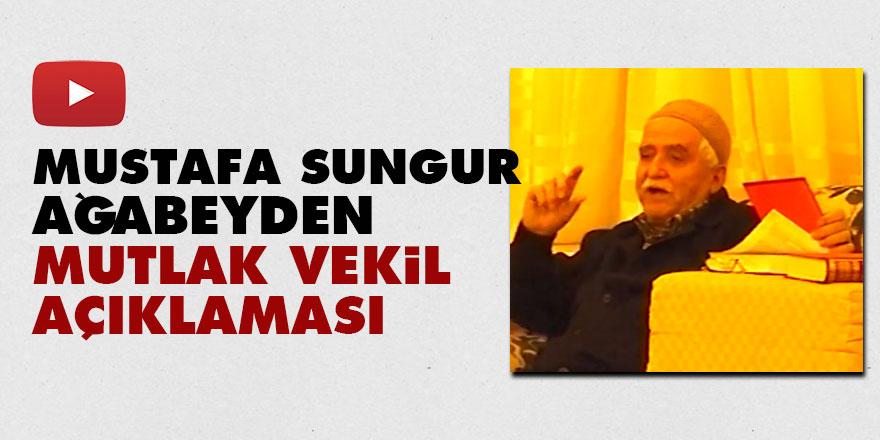 Mustafa Sungur ağabeyden Mutlak Vekil açıklaması