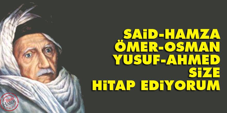 Said, Hamza, Ömer, Osman, Yusuf, Ahmed, v.s. size hitap ediyorum