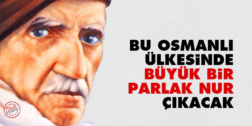 Bu Osmanlı ülkesinde büyük bir parlak nur çıkacak