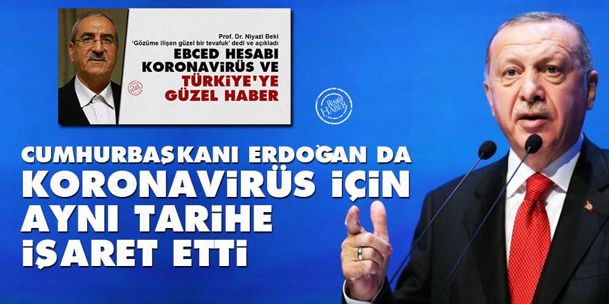 Cumhurbaşkanı Erdoğan da koronavirüs için aynı tarihe işaret etti