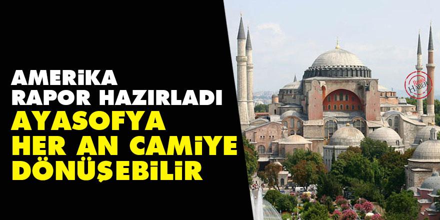 Amerika rapor hazırladı: Ayasofya her an camiye dönüşebilir!