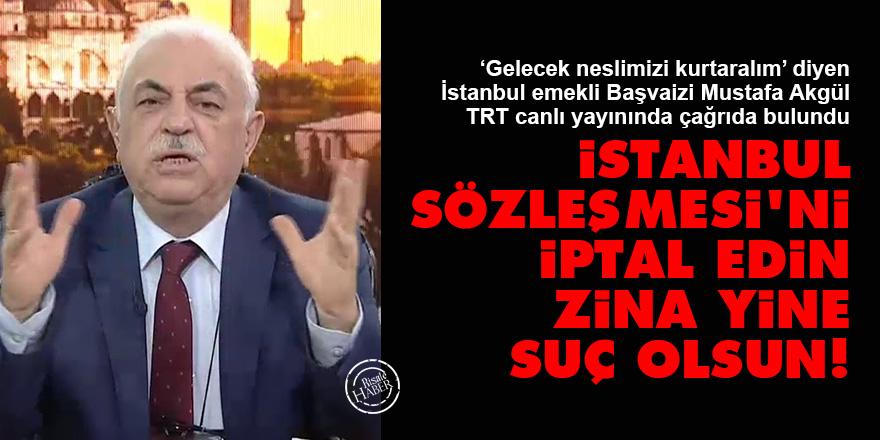 TRT'de konuştu: İstanbul Sözleşmesi'ni iptal edin, zina yine suç olsun!