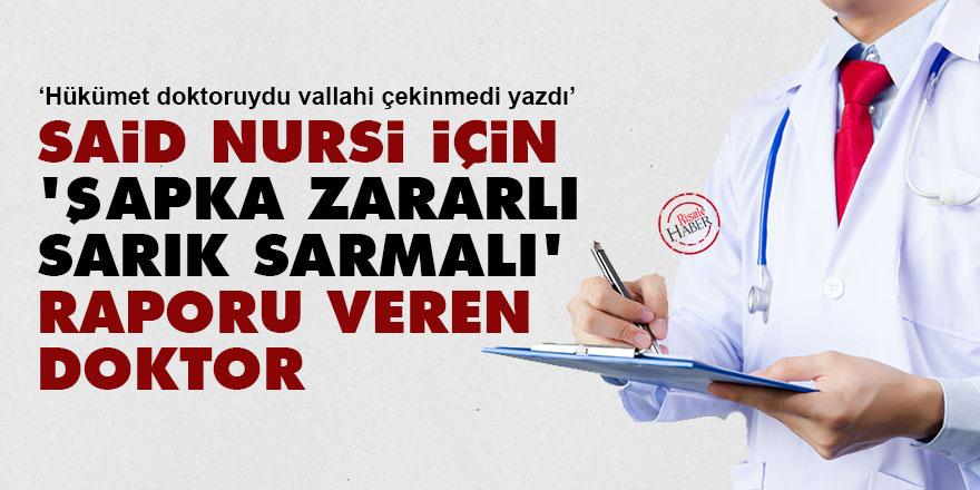 Said Nursi için 'şapka zararlı, sarık sarmalı' raporu veren doktor