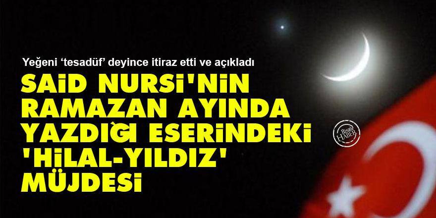 Said Nursi'nin Ramazan ayında yazdığı eserindeki 'Hilal-Yıldız' müjdesi