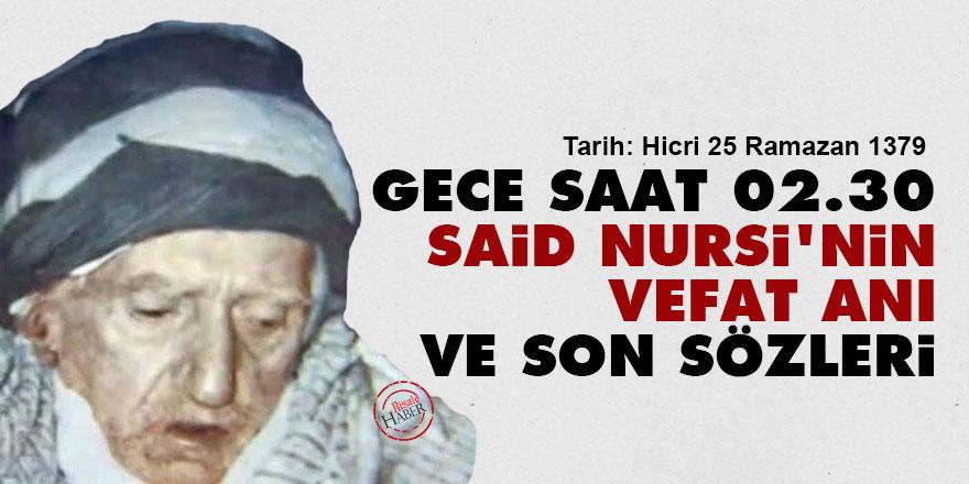 Gece saat 02.30, Said Nursi'nin vefat anı ve son sözleri