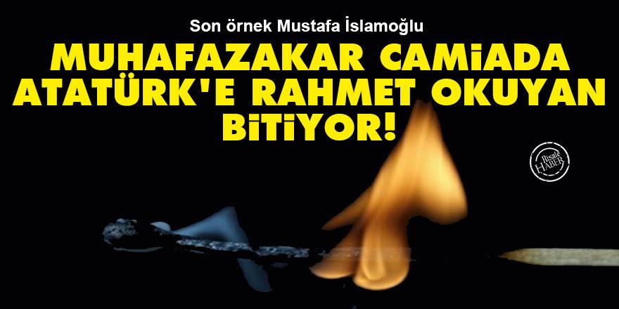 Muhafazakar camiada Atatürk'e rahmet okuyan bitiyor!