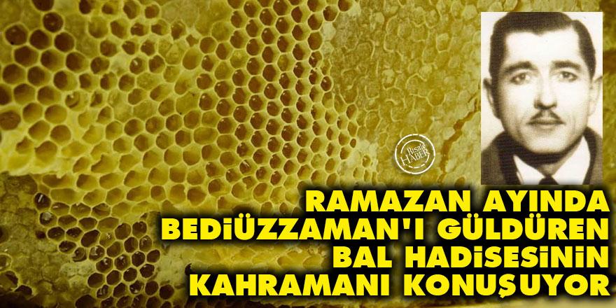 Ramazan ayında Bediüzzaman'ı güldüren bal hadisesinin kahramanı konuşuyor