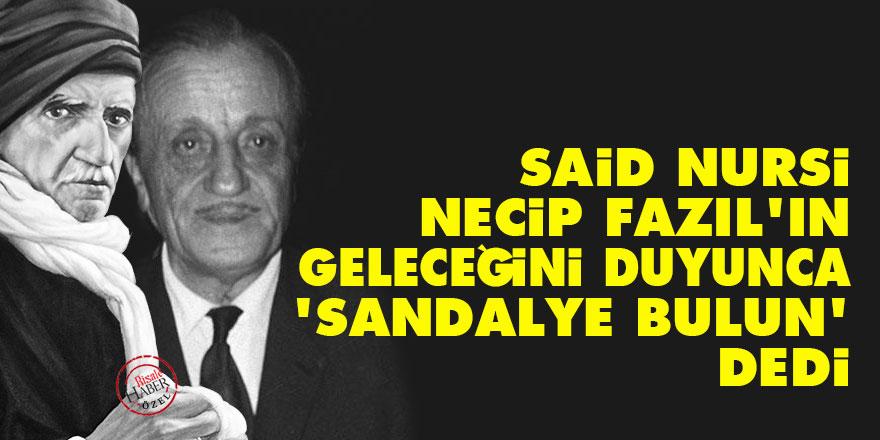 Said Nursi, Necip Fazıl'ın geleceğini duyunca 'hemen sandalye bulun' dedi