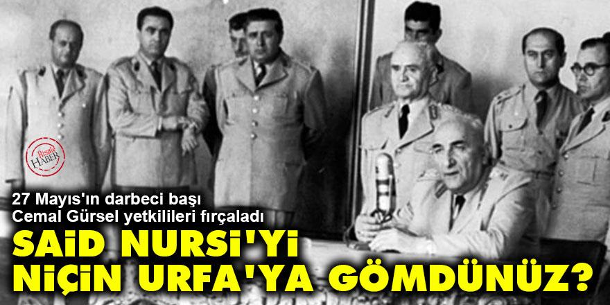 27 Mayıs'ın darbeci başı Cemal Gürsel: Said Nursi'yi niçin Urfa'ya gömdünüz?