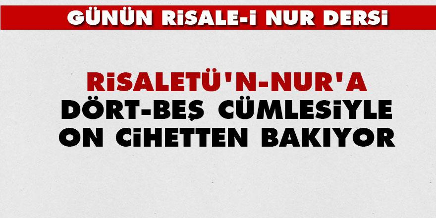 Risaletü'n-Nur'a dört-beş cümlesiyle on cihetten bakıyor