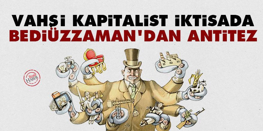 Vahşi kapitalist iktisada Bediüzzaman'dan antitez