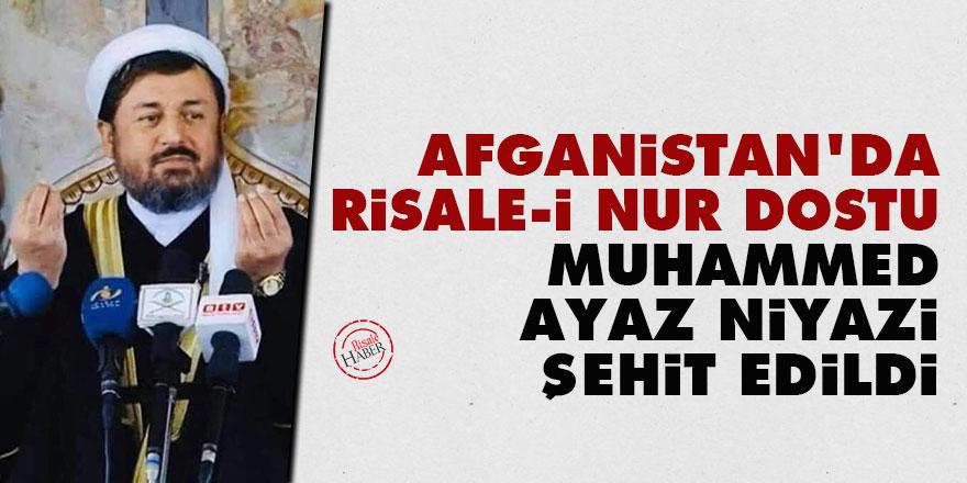 Afganistan'da Risale-i Nur dostu Muhammed Ayaz Niyazi şehit edildi