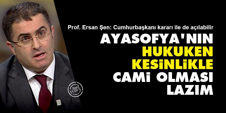 Prof. Ersan Şen: Ayasofya'nın hukuken kesinlikle cami olması lazım