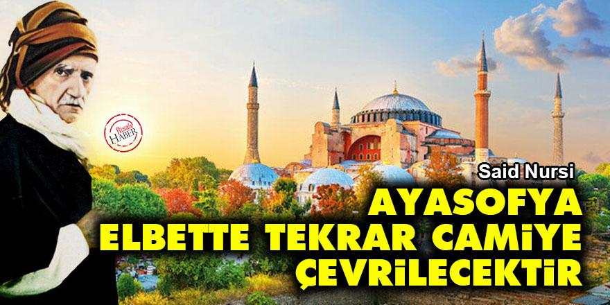 Said Nursi: Ayasofya, elbette tekrar camiye çevrilecektir