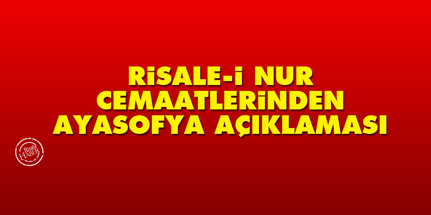 Risale-i Nur cemaatlerinden Ayasofya açıklaması