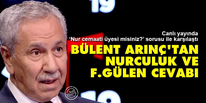 Bülent Arınç'tan Nurculuk ve F.Gülen cevabı