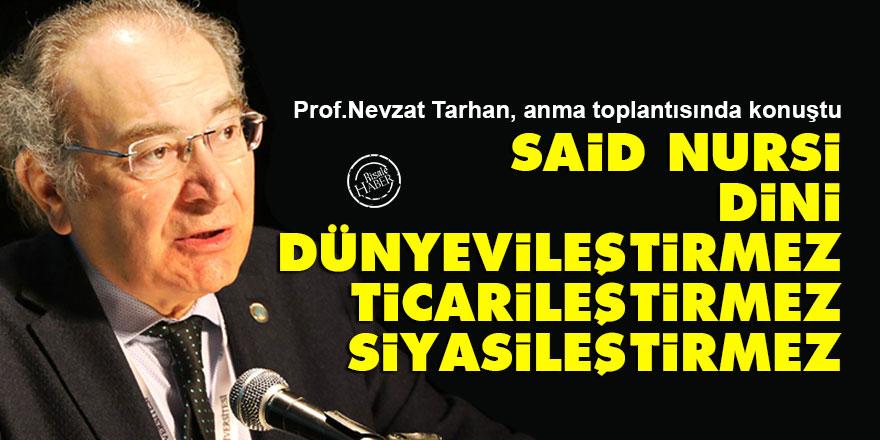 Said Nursi, dini dünyevileştirmez, ticarileştirmez, siyasileştirmez