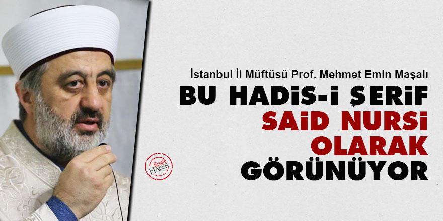 İstanbul Müftüsü Maşalı: Bu Hadis-i Şerif ete kemiğe bürününce Said Nursi olarak görünüyor