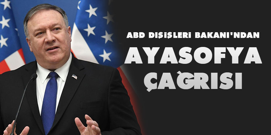 ABD Dışişleri Bakanı'ndan Ayasofya hakkında küstah çağrı