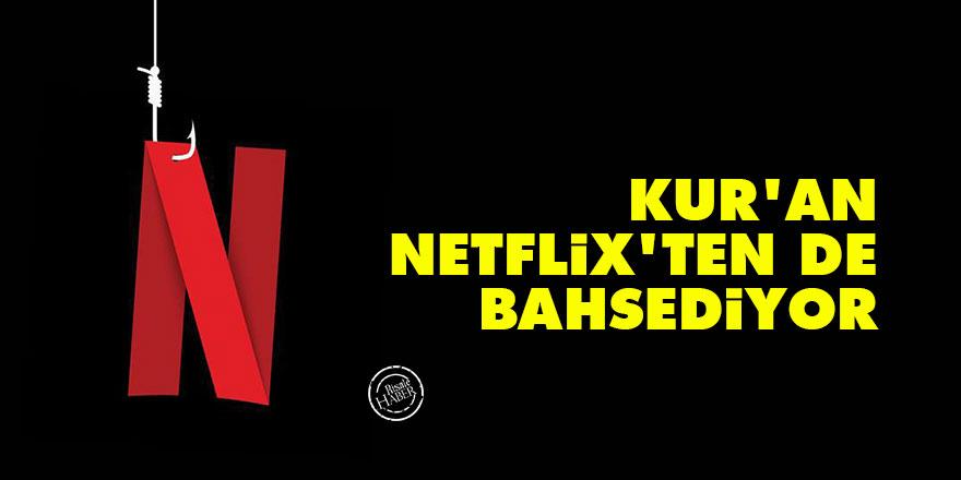 Kur'an Netflix'ten de bahsediyor