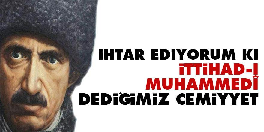 Bediüzzaman: İhtar ediyorum ki; İttihad-ı Muhammedî dediğimiz cemiyyet