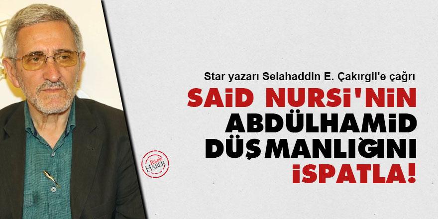Star yazarı Selahaddin E. Çakırgil'e çağrı: Said Nursi'nin Abdülhamid düşmanlığını ispatla!
