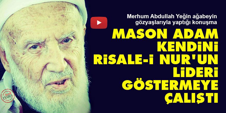 Mason adam kendini Risale-i Nur'un lideri göstermeye çalıştı