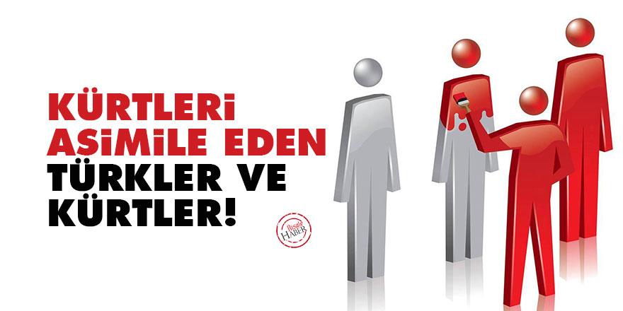 Kürtleri asimile eden Türkler ve Kürtler!