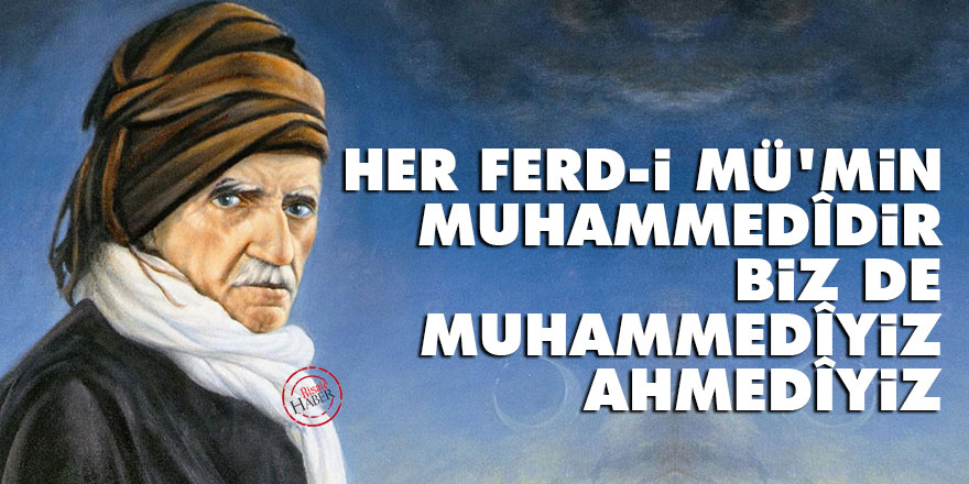 Bediüzzaman: Her ferd-i mü'min Muhammedîdir, biz de Muhammedîyiz, Ahmedîyiz