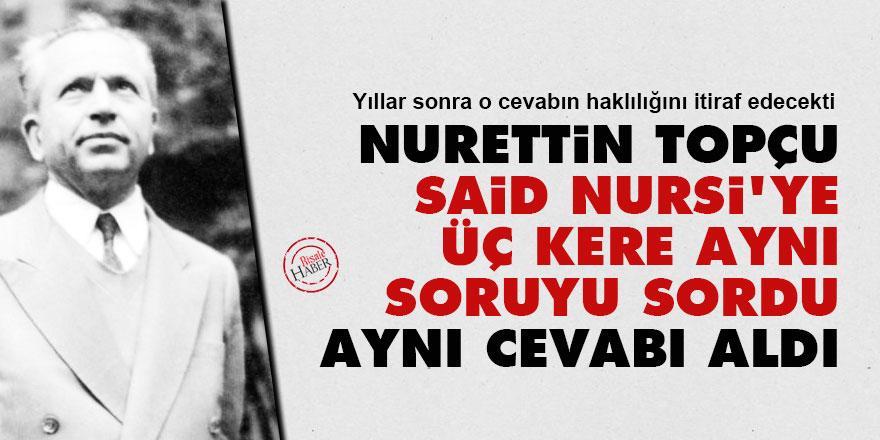 Nurettin Topçu, Said Nursi'ye üç kere aynı soruyu sordu, aynı cevabı aldı