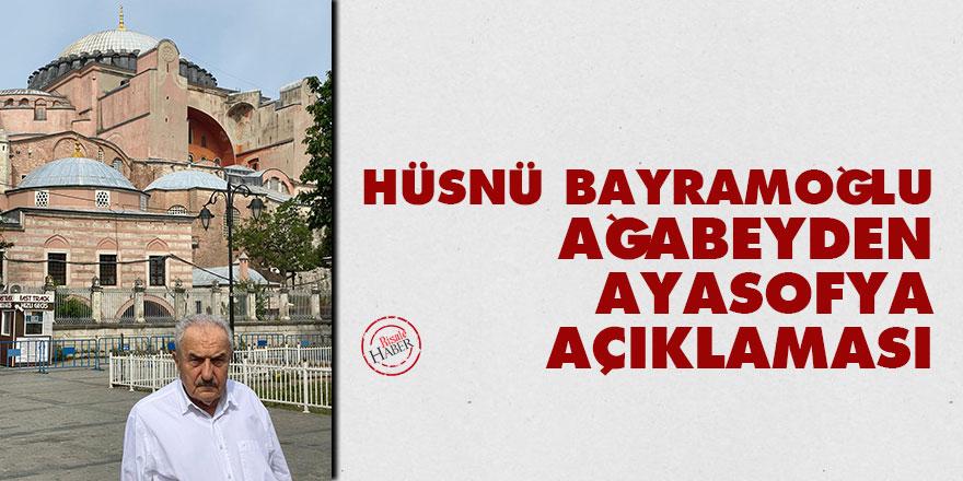 Hüsnü Bayramoğlu ağabeyden Ayasofya açıklaması