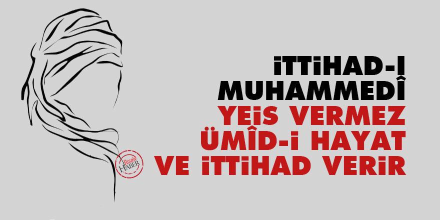 Bediüzzaman: İttihad-ı Muhammedî yeis vermez, ümîd-i hayat ve ittihad verir
