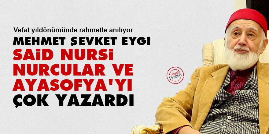 Mehmet Şevket Eygi, Said Nursi, Nurcular ve Ayasofya'yı çok yazardı
