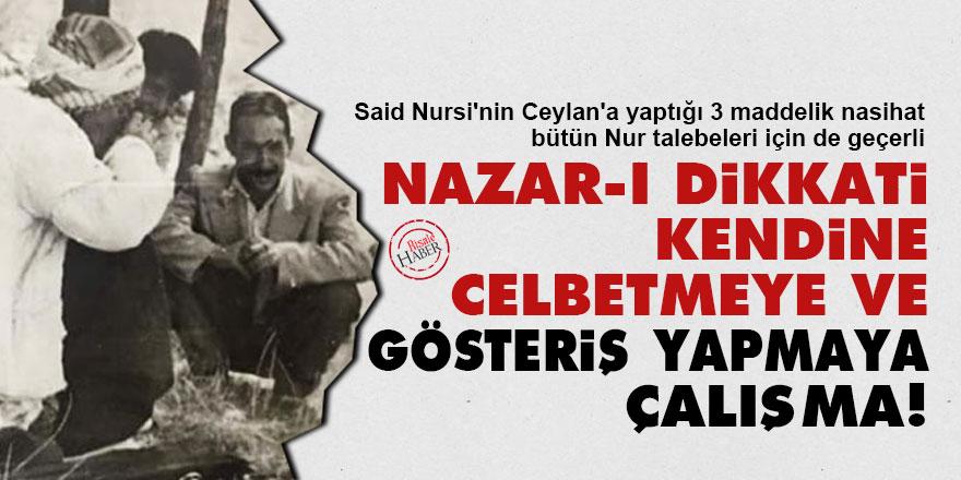 Said Nursi'den Ceylan'a: Nazar-ı dikkati kendine celbetmeye ve gösteriş yapmaya çalışma!