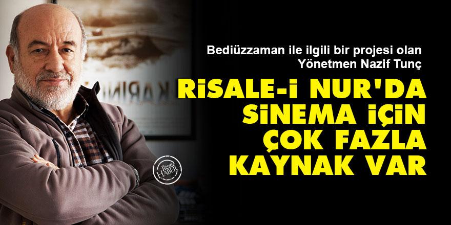 Yönetmen Nazif Tunç: Risale-i Nur'da sinema için çok fazla kaynak var