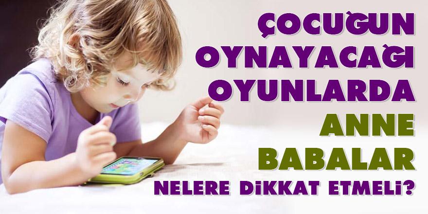 Çocuğun oynayacağı oyunlarda Anne babalar nelere dikkat etmeli?