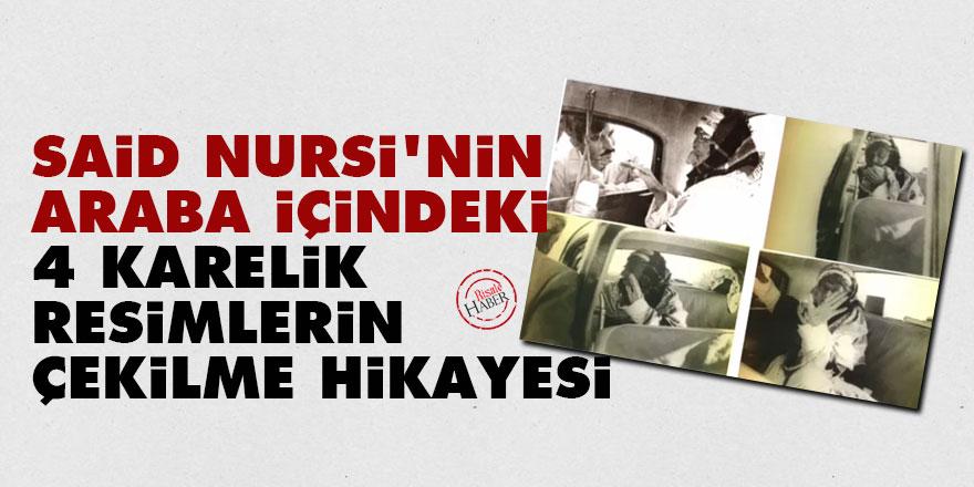 Said Nursi'nin araba içindeki 4 karelik resimlerin çekilme hikayesi